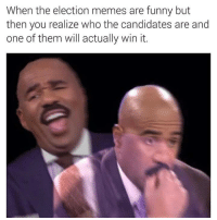 Yeeee: When the election memes are funny but  then you realize who the candidates are and  one of them will actually win it. Yeeee
