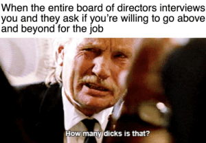 The profits from this investment won't be hard to swallow! Invest now! via /r/MemeEconomy https://ift.tt/32WSgV3: When the entire board of directors interviews  you and they ask if you're willing to go  and beyond for the job  above  How many dicks is that? The profits from this investment won't be hard to swallow! Invest now! via /r/MemeEconomy https://ift.tt/32WSgV3