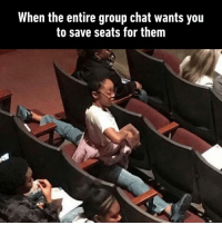 Books, Dank, and Group Chat: When the entire group chat wants you  to save seats for them I will spread my backpack, jacket and books all over there.