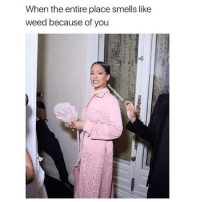 my bad 😂 @wolfiememes: When the entire place smells like  weed because of you my bad 😂 @wolfiememes