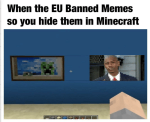 problems come soulutions: When the EU Banned Memes  so you hide them in Minecraft problems come soulutions