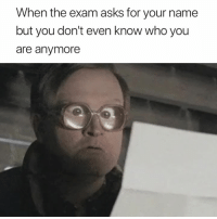Who Am I, Asks, and Who: When the exam asks for your name  but you don't even know who you  are anymore Who am I? 😂