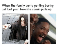 Family, Funny, and Party: When the family party getting boring  asf but your favorite cousin pulls up Word 💯✊🏿