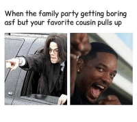Family, Memes, and Party: When the family party getting boring  asf but your favorite cousin pulls up 😂This is true