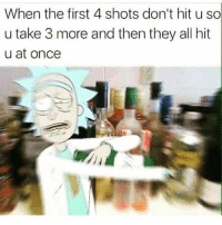 Not well, bitch (@shitheadsteve the meme king): When the first 4 shots don't hit u so  u take 3 more and then they all hit  u at once Not well, bitch (@shitheadsteve the meme king)