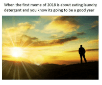 Laundry, Meme, and Good: When the first meme of 2018 is about eating laundry  detergent and you know its going to be a good year <p>2018 is already looking pretty good!</p>