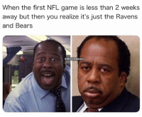 Nfl, Bears, and Game: When the first NFL game is less than 2 weeks  away but then you realize it's just the Ravens  and Bears  NFLHateMemes Im ready for the season. Lets goooooo