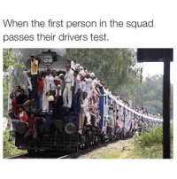 Funny, Squad, and Test: When the first person in the squad  passes their drivers test.