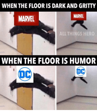 I know that marvel can be gritty and DC can have humor I'm just goofing around. blackpanther wonderwoman marvel dc scarlettjohansson geeklife geekmemes geek comicbook comicbooks: WHEN THE FLOOR ISDARK AND GRITTY  MARVEL  MAR EL  ALL THINGS HERO  WHEN THE FLOOR IS HUMOR I know that marvel can be gritty and DC can have humor I'm just goofing around. blackpanther wonderwoman marvel dc scarlettjohansson geeklife geekmemes geek comicbook comicbooks