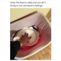 Food, Memes, and Nasty: when the food is nasty but you ain't  trying to hurt someone's feelings I do this too much! 😂