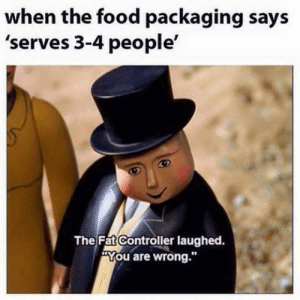 """Dank, Food, and Memes: when the food packaging says  'serves 3-4 people'  The Fat Controller laughed  """"You are wrong."""" Me in a nut shell 😂 by Mrjetz MORE MEMES"""