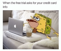 Free, Asks, and Credit Card: When the free trial asks for your credit card  info  @dankspongebobofficial