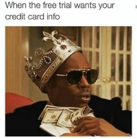 Memes, Free, and Fuck: When the free trial wants your  credit card info Fuck outta here