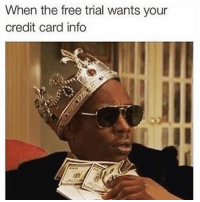 How very dare you! goodgirlwithbadthoughts 💅🏻: When the free trial wants your  credit card info How very dare you! goodgirlwithbadthoughts 💅🏻