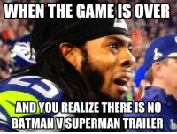 I couldn't wait to get this out, this is great! I was pissed I didn't see it but I didn't cry like Sherman. -Batman Gotham City Memes  sorry redhood..: WHEN THE GAME ISOVER  AND YOU REALIZE THEREIS NO  BATMANVSUPERMAN TRAILER I couldn't wait to get this out, this is great! I was pissed I didn't see it but I didn't cry like Sherman. -Batman Gotham City Memes  sorry redhood..