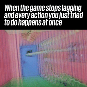 And you go into super speed... https://t.co/UCp2GtmJNj: When the game stops lagging  and every action youjust tried  to dohappens at once And you go into super speed... https://t.co/UCp2GtmJNj