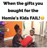 Homie, Memes, and The Gift: When the gifts you  bought for the  Homie's Kids FAIL! When the gifts you bought for the Homie's Kids FAIL!😬LoL TAG someone if you've seen this happen over the Holidays! @msundrstd1 @bo @MyBeautifulGodDaughthers friends family holidays christmas newyear gift happy joy fail mad mistakes temptations givelove TakeMeToTheKing juhahnjones