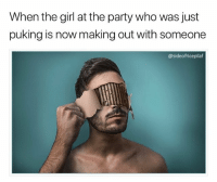 Memes, Party, and Girl: When the girl at the party who was just  puking is now making out with someone  @sideofricepilaf You know you're attractive when your breath tastes like sweaty toenails and someone still wants to kiss you (@sideofricepilaf)