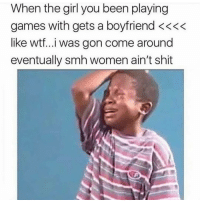 Energy, Memes, and Shit: When the girl you been playing  games with gets a boyfriend <<<<  like wtf...i was gon come around  eventually smh women ain't shit 😂😂😂😂😂😂😂 don't get upset now! I want you to keep that same energy you had when you was wasting my time shepost♻♻ via @goldbloodedgi