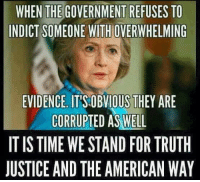 Memes, American, and Justice: WHEN THE GOVERNMENT REFUSES TO  INDICT SOMEONE WITH OVERWHELMING  EVIDENCE IT'S OBVIOUS THEY ARE  CORRUPTED AS WELL  IT IS TIME WE STAND FOR TRUTH  JUSTICE AND THE AMERICAN WAY DRAIN THE SWAMP! Kevin Ace-Dog Roberts III%
