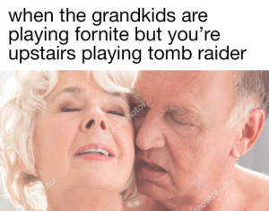 Kids these days by kleep MORE MEMES: when the grandkids are  playing fornite but you're  upstairs playing tomb raider Kids these days by kleep MORE MEMES