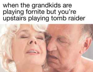When the Grandkids Are Playing Fornite but You're Upstairs Playing