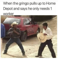 Home, Home Depot, and Que: When the gringo pulls up to Home  Depot and says he only needs 1  worker Al que madruga Dios le ayuda