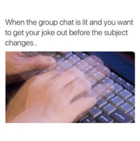 Your Joking: When the group chat is lit and you want  to get your joke out before the subject  changes.