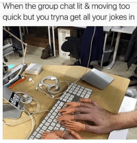 Af, Group Chat, and Lit: When the group chat lit & moving too  quick but you tryna get all your jokes in 🤣Accurate AF