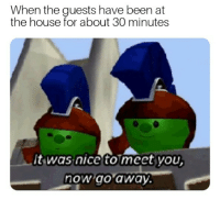 Memes, House, and Nice: When the guests have been at  the house for about 30 minutes  t was nice tomeetyou,  now ao away. I dont like people much via /r/memes https://ift.tt/2FFwHRu