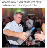 Af, Funny, and Lol: When the guy in your squad who never  parties comes out and gets turnt af  IG nochill Tag that one person lol 😂