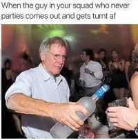 We all know one guy😂😂 - Follow (@SavageComedy) For More!😂: When the guy in your squad who never  parties comes out and gets turnt af We all know one guy😂😂 - Follow (@SavageComedy) For More!😂