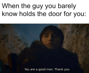 RESPECT 100: When the guy you barely  know holds the door for you:  You are a good man. Thank you RESPECT 100