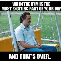 Friends, Gym, and Memes: WHEN THE GYM IS THE  MOST EXCITING PART OF YOUR DAY  AND THAT'S OVER. Thinking about the next workout... Tag your friends gymknowledge