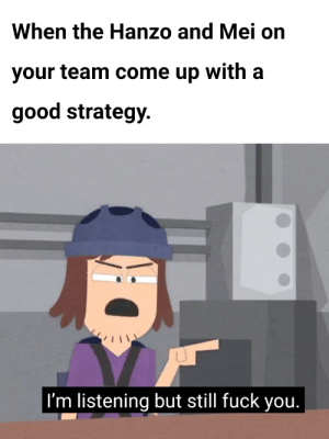 Thanks satan: When the Hanzo and Mei on  your team come up with a  good strategy.  I'm listening but still fuck you. Thanks satan