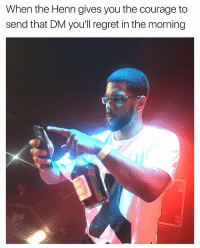 Regret, Courage, and Last Night: When the Henn gives you the courage to  send that DM youll regret in the morning About last night...🥃📱🤦♂️ https://t.co/tgPTMAruJD
