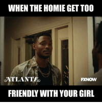smdh AtlantaFX: WHEN THE HOMIE GETTOO  ATLANTAO  FRIENDLY WITH YOUR GIRL smdh AtlantaFX