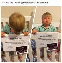 Dad, Memes, and Sincerely: When the housing crisis becomes too real  EVICTION NOTICE  Please note that you are required to  EVICTION NOTICE  vacate the premises by October 19 as a  new tenants will be moving in  please note that you are required to  vacate the premises by october 19 as a  new tenant will be moving in.  Mum Road  Sincerely,  Mum & Dad 😂😂Damn
