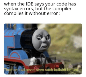 Those baatards lied to me: when the IDE says your code has  syntax errors, but the compiler  compiles it without error:  Thomas had never seen such bullshit before Those baatards lied to me