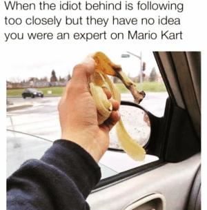 Mario Kart, Meme, and Memes: When the idiot behind is following  too closely but they have no idea  you were an expert on Mario Kart  IM 6ix9ine should NOT have his meme page @ifunny it's too sexual & offensive 😂🌈 @ifunny