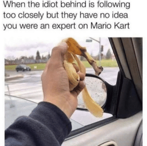2019 Memes: When the idiot behind is following  too closely but they have no idea  you were an expert on Mario Kart 2019 Memes
