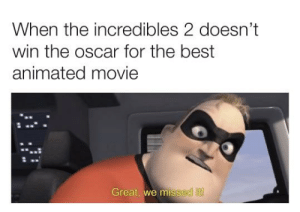 The Incredibles, Best, and Incredibles 2: When the incredibles 2 doesn't  win the oscar for the best  animated movie  Great, we miss And we missed it!