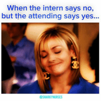 👍 yep thassright snarkynurses: When the intern says no,  but the attending says yes..  @SNARKY NURSES 👍 yep thassright snarkynurses