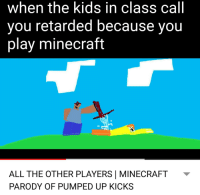 minecraft parody: when the kids in class call  you retarded because you  play minecraft  ALL THE OTHER PLAYERS | MINECRAFT  PARODY OF PUMPED UP KICKS