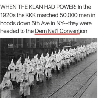 All Lives Matter, America, and Fake: WHEN THE KLAN HAD POWER: In the  1920s the KKK marched 50,000 men in  hoods down 5th Ave in NY--they were  headed to the Dem Nat'l Convention Like my post? Check out my friends: @american.veterans @_americafirst_ @the.red.pill @break.the.fake americanmade🇺🇸 patriot patriots americanpatriots politics conservative libertarian patriotic republican usa america americaproud wethepeople republican freedom secondamendment MAGA PresidentTrump alllivesmatter america