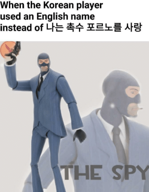 He could be any one of us via /r/memes https://ift.tt/2NzNjxl: When the Korean player  used an English name  instead of 나는 촉수 포르노를 사랑  THE SPY He could be any one of us via /r/memes https://ift.tt/2NzNjxl