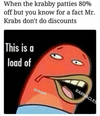 Lmaoo Krabs the cheapest man in Bikini Bottom 💸 · · · · For Dope pics and funny memes Follow 👉@dramup ✔🔥 · · · memes meme lol nochill lmao dope cool dankmemes spongebob funny: When the krabby patties 80%  off but you know for a fact Mr.  Krabs don't do discounts  This is a  load of  CLE Lmaoo Krabs the cheapest man in Bikini Bottom 💸 · · · · For Dope pics and funny memes Follow 👉@dramup ✔🔥 · · · memes meme lol nochill lmao dope cool dankmemes spongebob funny