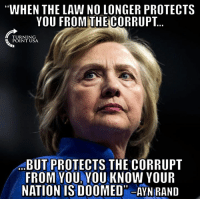 "Memes, Ayn Rand, and Truth: WHEN THE LAW NO LONGER PROTECTS  YOU FROMTHECORRUPT  TURNING  POINT USA  BUT PROTECTS THE CORRUPT  FROM YOU, YOU KNOW YOUR  NATION IS DOOMED"" AYN RAND A Scary Truth... #BigGovSucks"