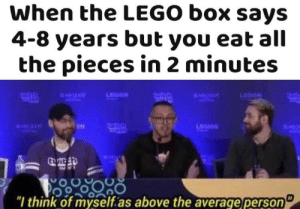 """Absolute genius by Aat117 MORE MEMES: When the LEGO box says  4-8 years but you eat all  the pieces in 2 minutes  LEGION  """"l think of myself.as above the average person Absolute genius by Aat117 MORE MEMES"""