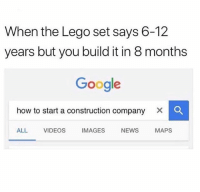 Google, Lego, and News: When the Lego set says 6-12  years but you build it in 8 months  Google  how to start a construction company × 。  ALL VIDEOS IMAGES NEWS MAPS If you're not following @memezar you're seriously missing out